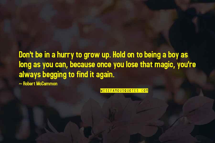 Can't Hold On Quotes By Robert McCammon: Don't be in a hurry to grow up.
