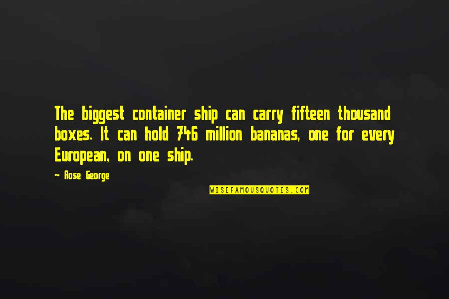 Can't Hold On Quotes By Rose George: The biggest container ship can carry fifteen thousand