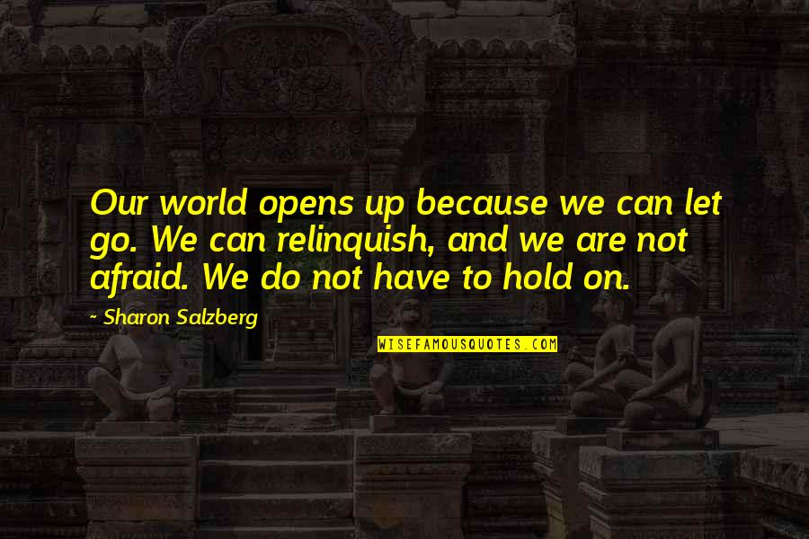 Can't Hold On Quotes By Sharon Salzberg: Our world opens up because we can let
