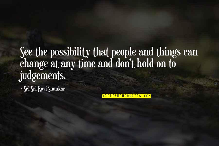 Can't Hold On Quotes By Sri Sri Ravi Shankar: See the possibility that people and things can