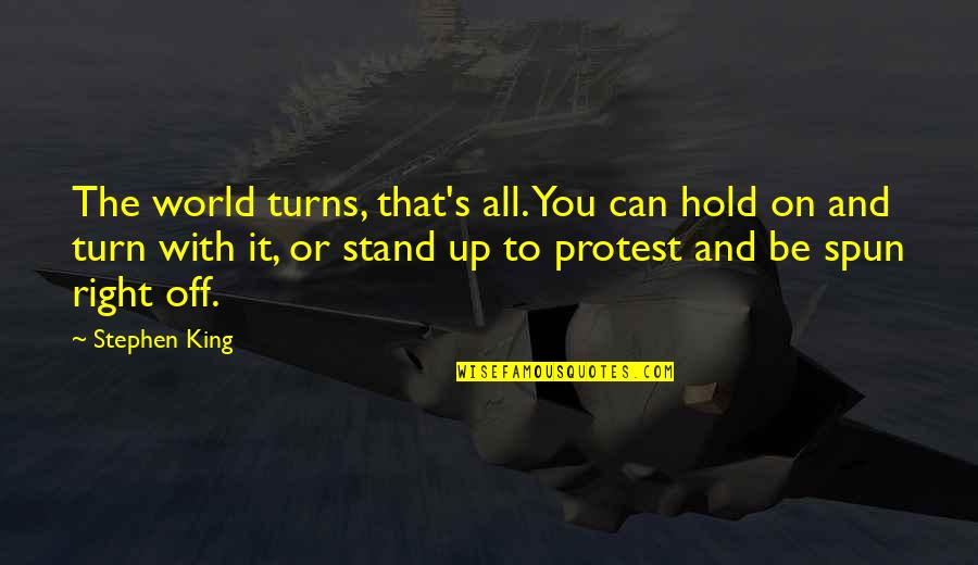 Can't Hold On Quotes By Stephen King: The world turns, that's all. You can hold