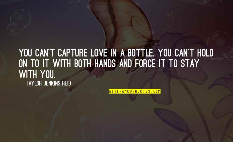 Can't Hold On Quotes By Taylor Jenkins Reid: You can't capture love in a bottle. You