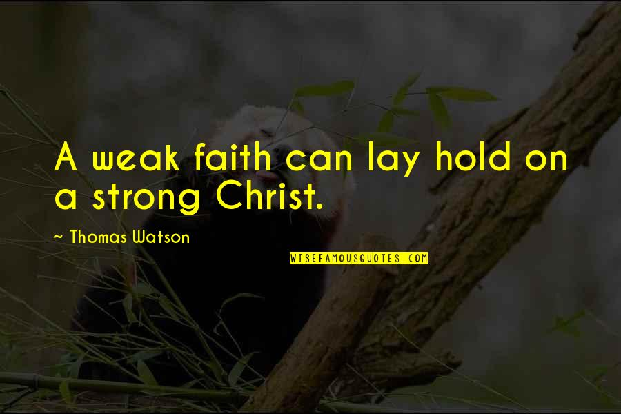 Can't Hold On Quotes By Thomas Watson: A weak faith can lay hold on a