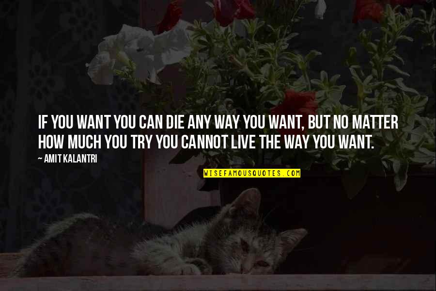 Can't Live If Living Is Without You Quotes By Amit Kalantri: If you want you can die any way