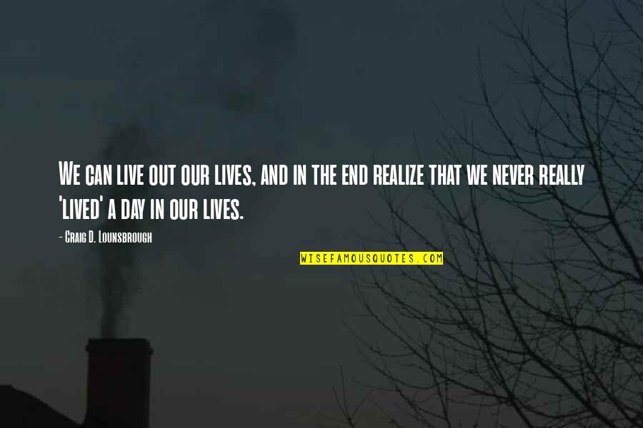 Can't Live If Living Is Without You Quotes By Craig D. Lounsbrough: We can live out our lives, and in