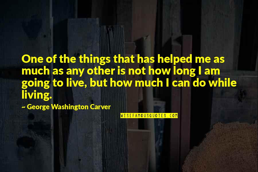 Can't Live If Living Is Without You Quotes By George Washington Carver: One of the things that has helped me