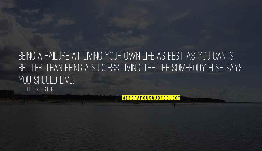Can't Live If Living Is Without You Quotes By Julius Lester: Being a failure at living your own life