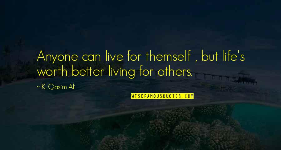 Can't Live If Living Is Without You Quotes By K. Qasim Ali: Anyone can live for themself , but life's