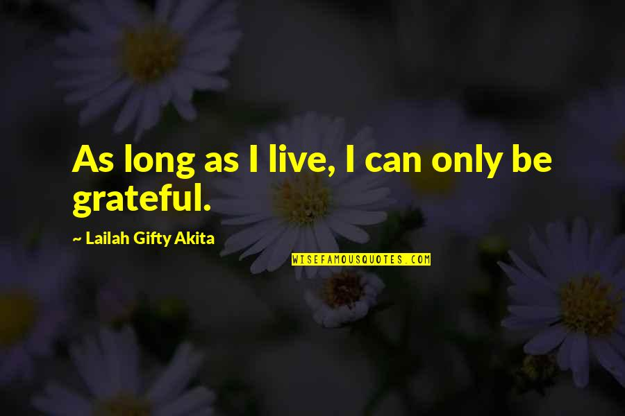 Can't Live If Living Is Without You Quotes By Lailah Gifty Akita: As long as I live, I can only