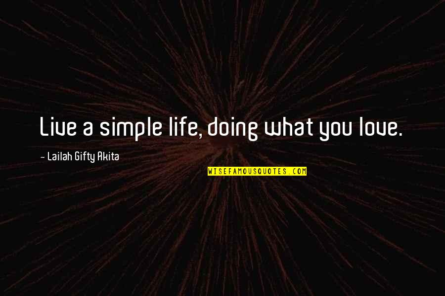 Can't Live If Living Is Without You Quotes By Lailah Gifty Akita: Live a simple life, doing what you love.