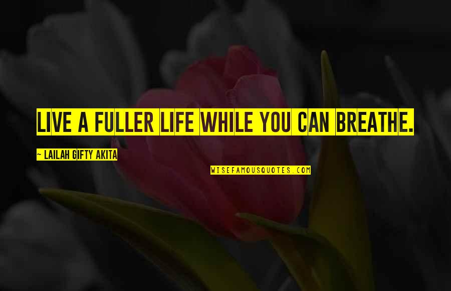Can't Live If Living Is Without You Quotes By Lailah Gifty Akita: Live a fuller life while you can breathe.