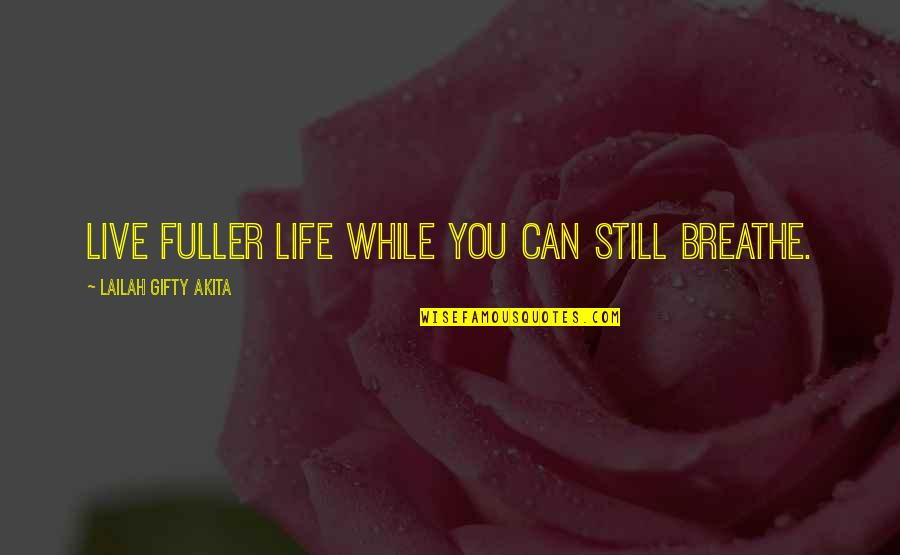 Can't Live If Living Is Without You Quotes By Lailah Gifty Akita: Live fuller life while you can still breathe.