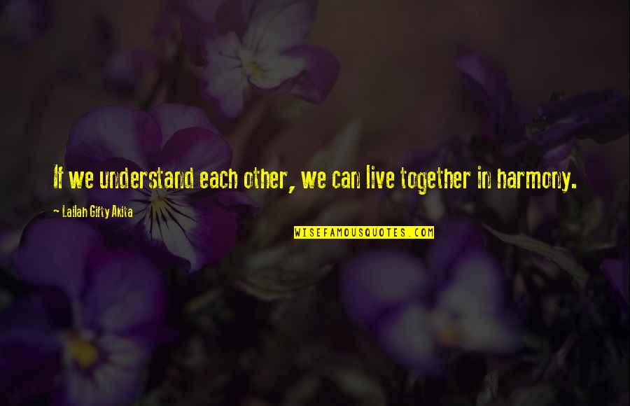 Can't Live If Living Is Without You Quotes By Lailah Gifty Akita: If we understand each other, we can live