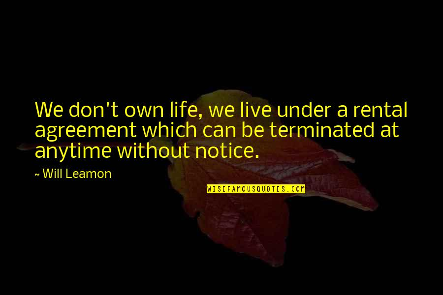 Can't Live If Living Is Without You Quotes By Will Leamon: We don't own life, we live under a