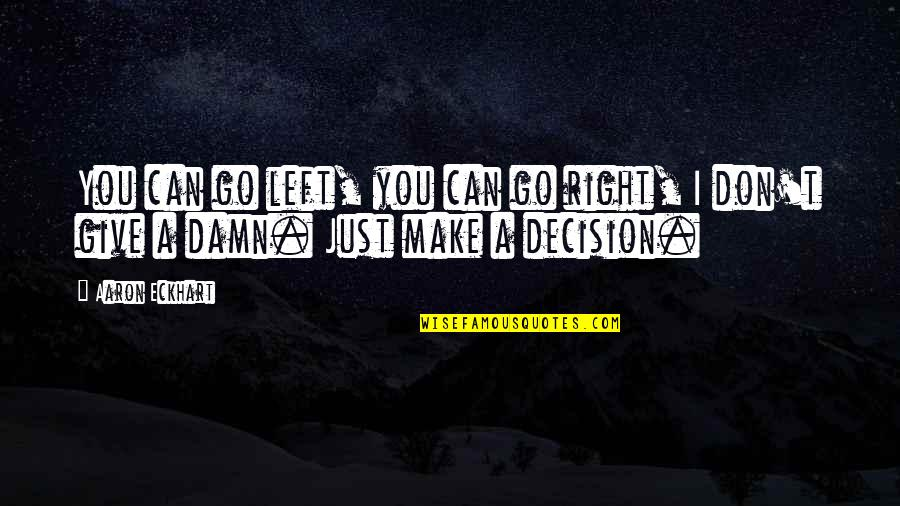 Can't Make A Decision Quotes By Aaron Eckhart: You can go left, you can go right,