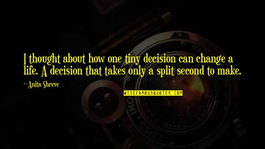Can't Make A Decision Quotes By Anita Shreve: I thought about how one tiny decision can