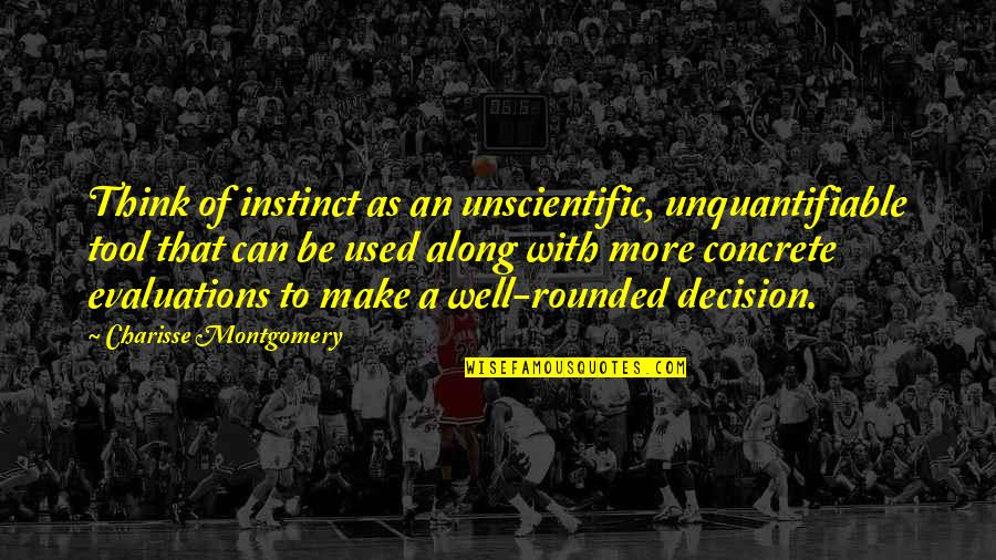 Can't Make A Decision Quotes By Charisse Montgomery: Think of instinct as an unscientific, unquantifiable tool
