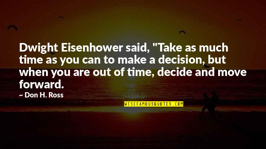 """Can't Make A Decision Quotes By Don H. Ross: Dwight Eisenhower said, """"Take as much time as"""