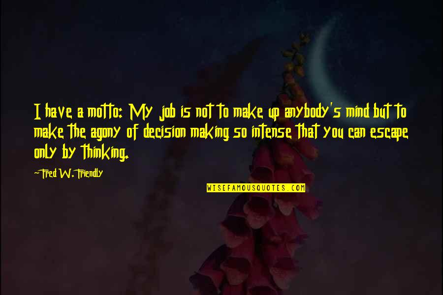 Can't Make A Decision Quotes By Fred W. Friendly: I have a motto: My job is not