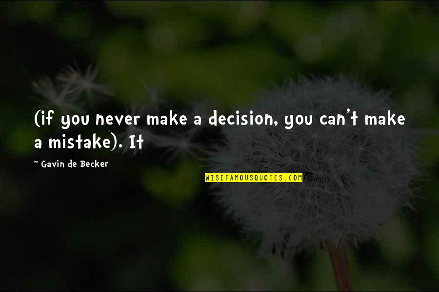 Can't Make A Decision Quotes By Gavin De Becker: (if you never make a decision, you can't