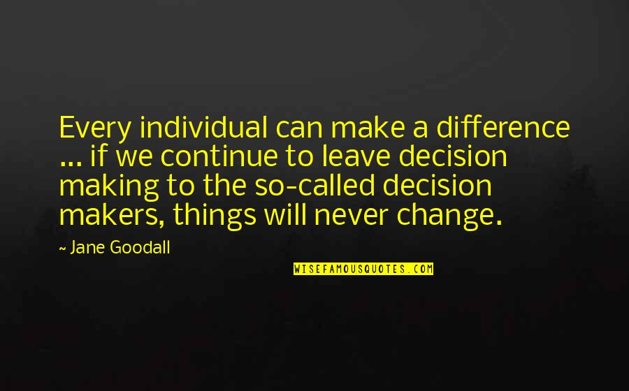 Can't Make A Decision Quotes By Jane Goodall: Every individual can make a difference ... if