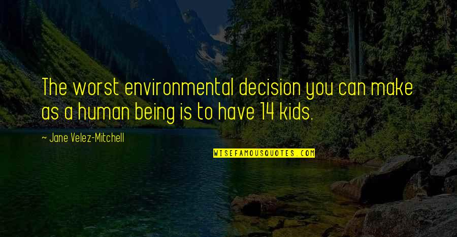 Can't Make A Decision Quotes By Jane Velez-Mitchell: The worst environmental decision you can make as