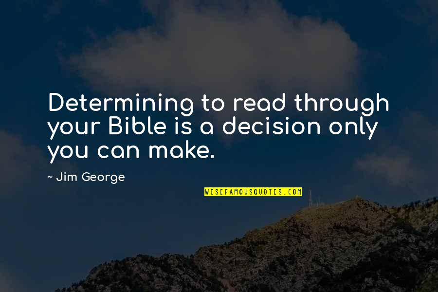 Can't Make A Decision Quotes By Jim George: Determining to read through your Bible is a