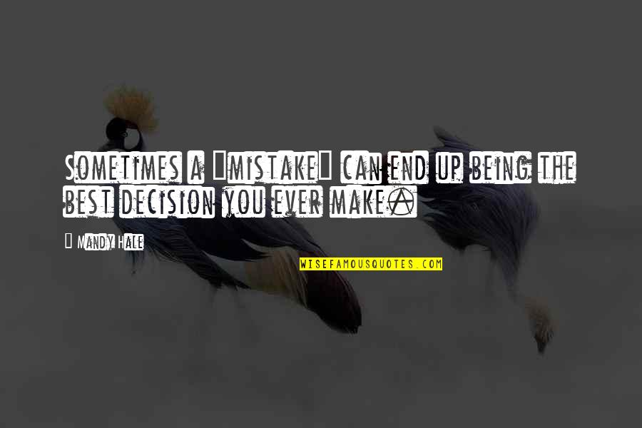 """Can't Make A Decision Quotes By Mandy Hale: Sometimes a """"mistake"""" can end up being the"""
