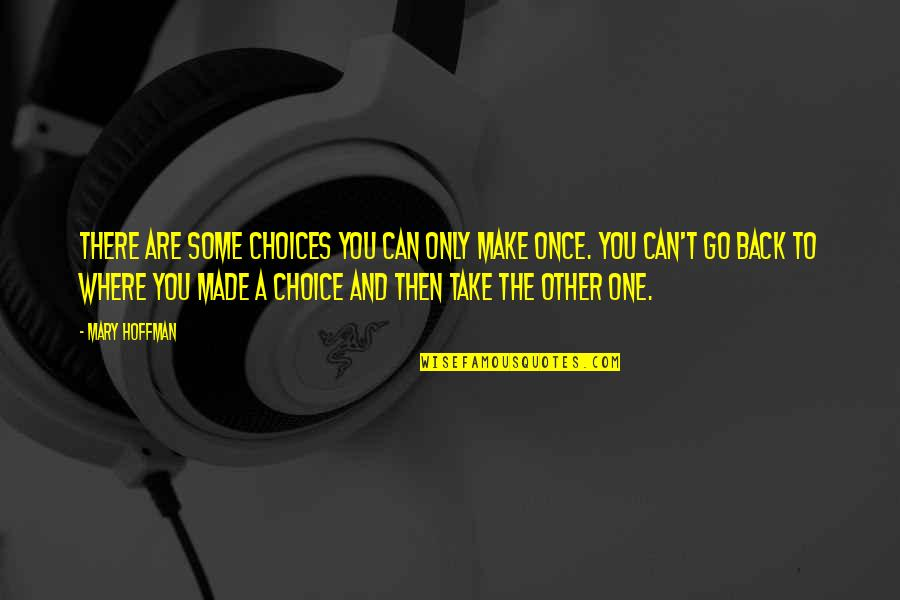 Can't Make A Decision Quotes By Mary Hoffman: There are some choices you can only make