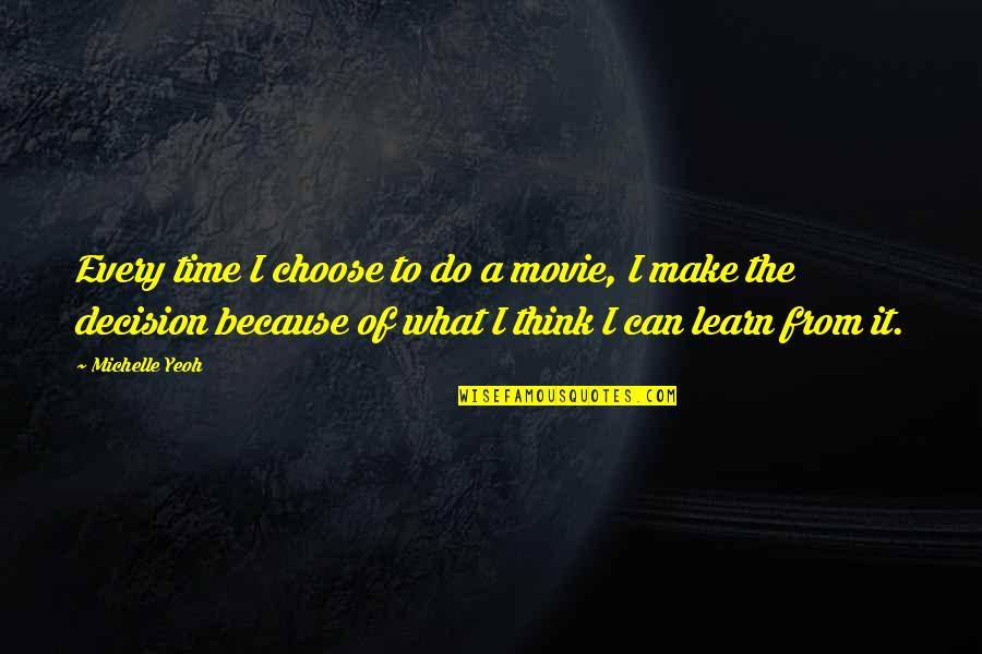 Can't Make A Decision Quotes By Michelle Yeoh: Every time I choose to do a movie,