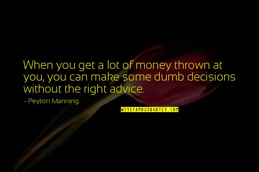 Can't Make A Decision Quotes By Peyton Manning: When you get a lot of money thrown