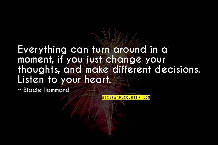 Can't Make A Decision Quotes By Stacie Hammond: Everything can turn around in a moment, if