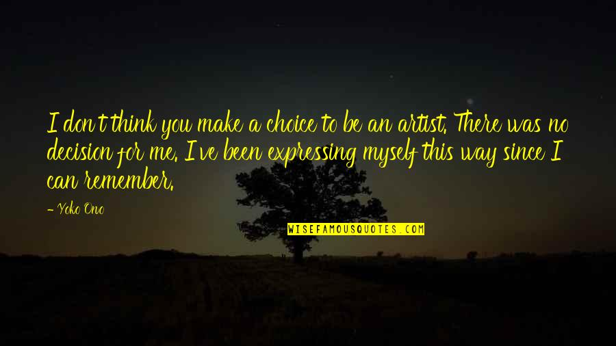 Can't Make A Decision Quotes By Yoko Ono: I don't think you make a choice to