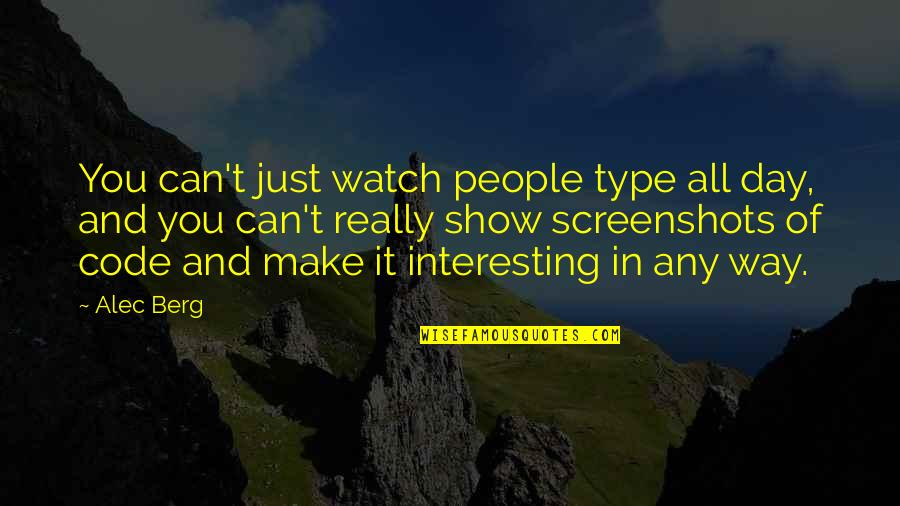 Can't Make It Quotes By Alec Berg: You can't just watch people type all day,