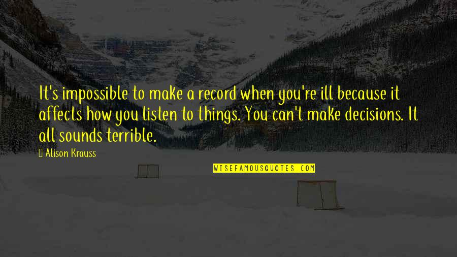 Can't Make It Quotes By Alison Krauss: It's impossible to make a record when you're