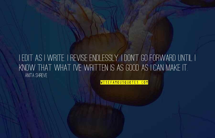 Can't Make It Quotes By Anita Shreve: I edit as I write. I revise endlessly.