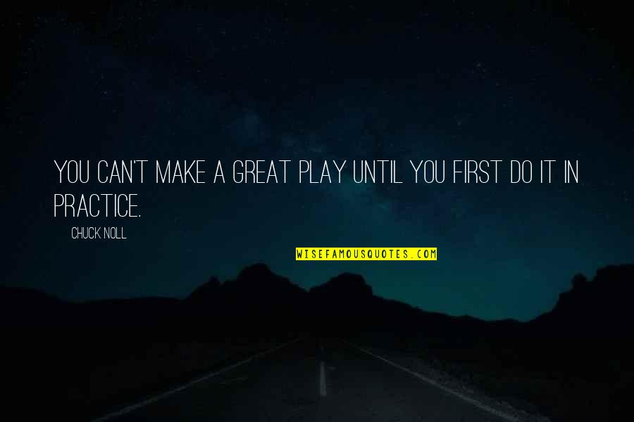 Can't Make It Quotes By Chuck Noll: You can't make a great play until you