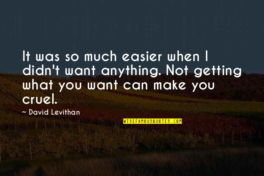 Can't Make It Quotes By David Levithan: It was so much easier when I didn't