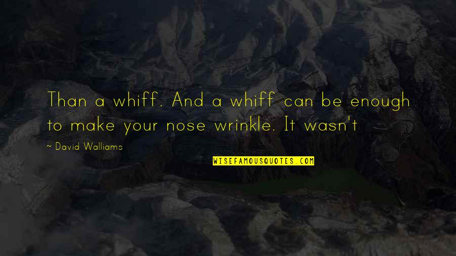 Can't Make It Quotes By David Walliams: Than a whiff. And a whiff can be