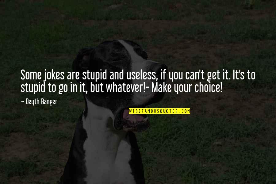 Can't Make It Quotes By Deyth Banger: Some jokes are stupid and useless, if you