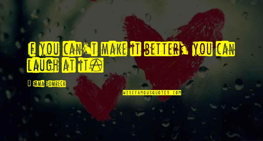 Can't Make It Quotes By Erma Bombeck: If you can't make it better, you can