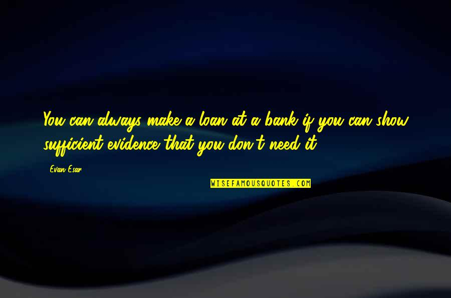 Can't Make It Quotes By Evan Esar: You can always make a loan at a