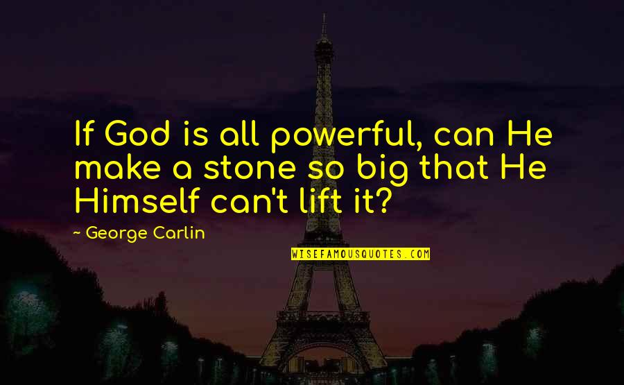 Can't Make It Quotes By George Carlin: If God is all powerful, can He make