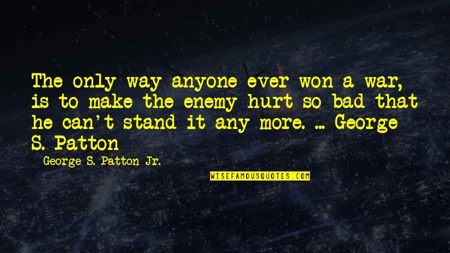 Can't Make It Quotes By George S. Patton Jr.: The only way anyone ever won a war,