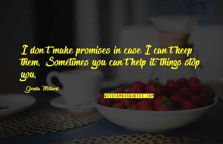 Can't Make It Quotes By Glenda Millard: I don't make promises in case I can't