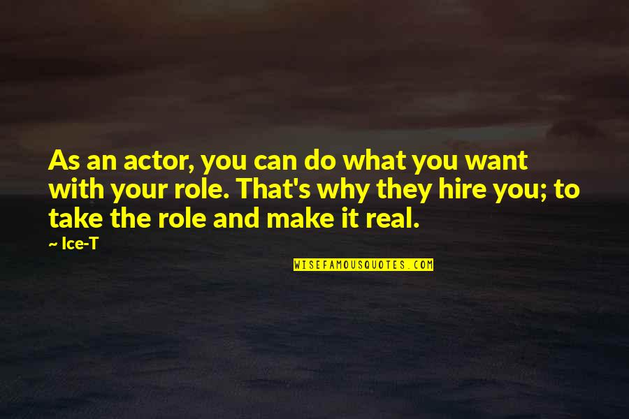 Can't Make It Quotes By Ice-T: As an actor, you can do what you