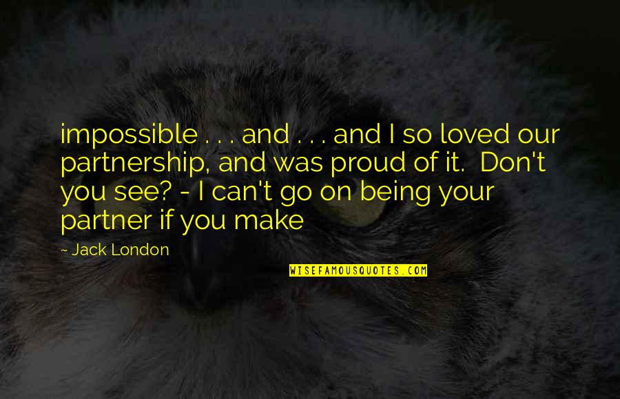 Can't Make It Quotes By Jack London: impossible . . . and . . .
