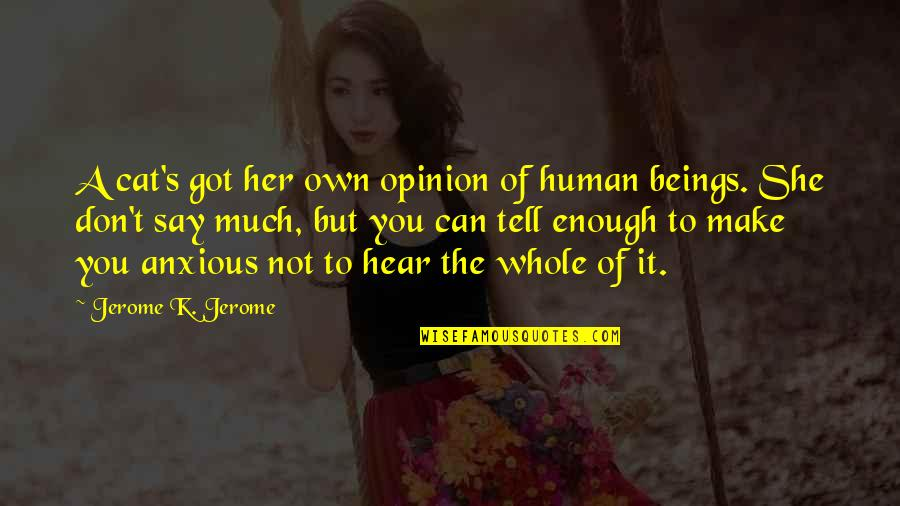 Can't Make It Quotes By Jerome K. Jerome: A cat's got her own opinion of human