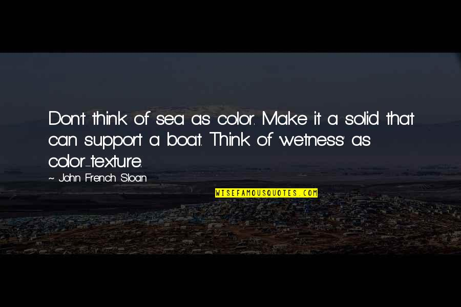 Can't Make It Quotes By John French Sloan: Don't think of sea as color. Make it