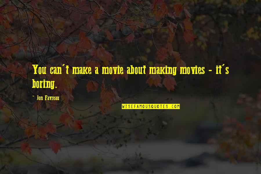 Can't Make It Quotes By Jon Favreau: You can't make a movie about making movies